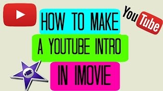 How to make a YouTube intro in iMovie for free! (Under 2 Minutes!) [2016]