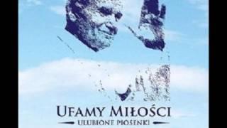 Wadowice moje miasto - Ufamy miłości - Ulubione piosenki Jana Pawła II