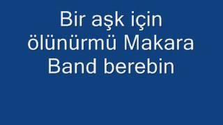Bir aşk için ölünürmü Makara Band berebin