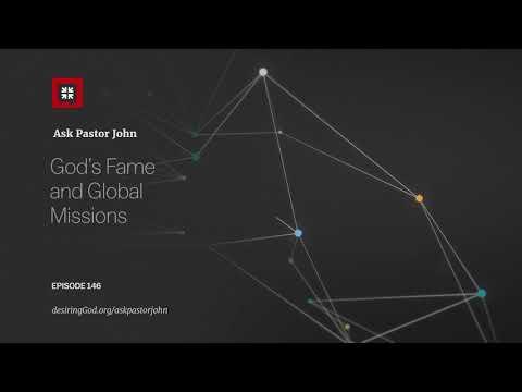 God's Fame and Global Missions // Ask Pastor John