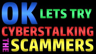 OK - Let's Try Cyberstalking The Scammers