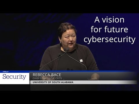 A Vision for Future Cybersecurity - Rebecca Bace (CFITS, University of South Alabama)
