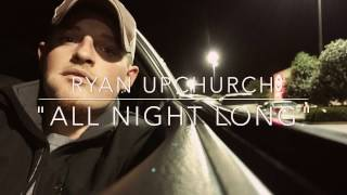"""Ryan Upchurch """"All Night Long"""" AVAILABLE on ITunes"""