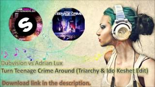 Dubvision vs Adrian Lux - Turn Teenage Crime Around (Triarchy & Ido Keshet Edit)