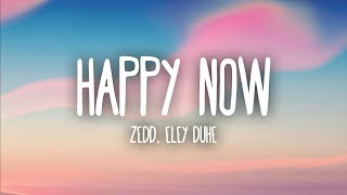 Zedd, Elley Duhé - Happy Now (Lyrics)