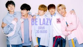 Be Lazy- Day6 3D (please use earphones)