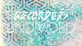 Recorders // Undivided (Audio Only)