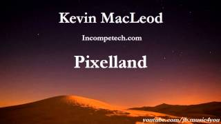 Pixelland - Kevin MacLeod | Download Link