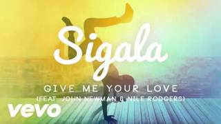 Sigala   Give Me Your Love ft  John Newman, Nile Rodgers