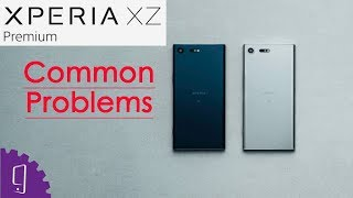 Sony Xperia XZ Premium Common Problems and Solution | Wi-Fi Signal Drop | Camera Distortion