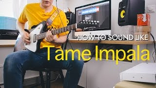 How to sound like Tame Impala on guitar (Endors Toi, Elephant, Let it Happen)