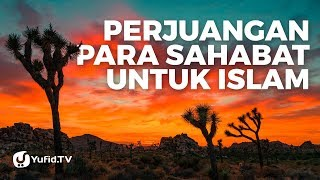 Perjuangan Para Sahabat Untuk Islam - Ustadz Abdullah Taslim