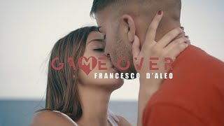 Francesco D'Aleo - Game Over ( Ufficiale 2018 )