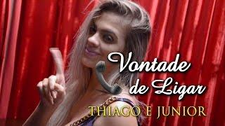 Vontade de Ligar - Thiago e Junior (CLIPE OFICIAL)