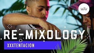 Re-Mixology: Episode 1 with XXXTentacion