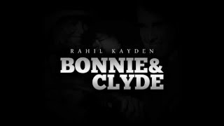RahiL Kayden - Bonnie & Clyde