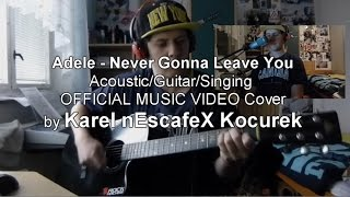 Adele - ''Never Gonna Leave You'' Cover OFFICIAL MUSIC VIDEO Cover by Karel nEscafeX Kocurek