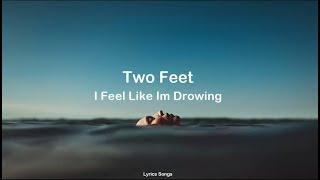 Two Feet - I Feel Like I'm Drowning (Lyrics)
