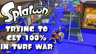 SPLATOON - TRYING TO GET 100% IN TURF WAR