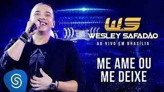 Wesley Safadão - Me ame ou me deixe [DVD Ao vivo em Brasília]