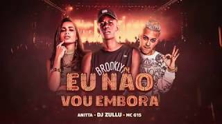 DJ Zullu, Anitta e MC G15 - Eu Não Vou Embora (Áudio Oficial)
