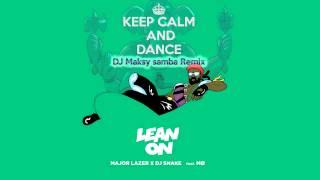 Major Lazer & DJ Snake - Lean On ( DJ Maksy Samba Cover Remix)