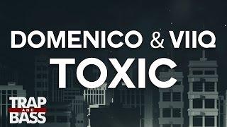 DOMENICO & Viiq - Toxic