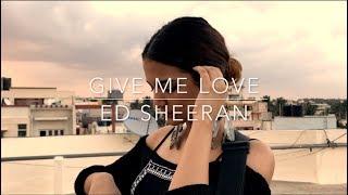 (cover) Give Me Love / Ed Sheeran