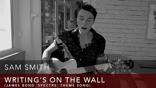 Sam Smith - Writing's On The Wall (Spectre Theme Song) - Cover