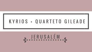Jerusalém - Quarteto Kyrios e Quarteto Gileade