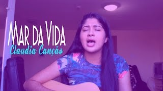 Mar da Vida- Claudia Canção