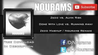 Done With Love vs. Running Away (Zedd Mashup) [Nourams Remake]