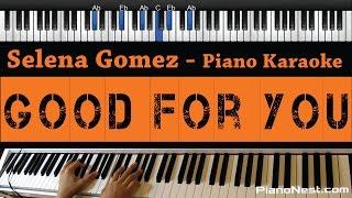 Selena Gomez - Good for You (No A$AP Rocky RAP) - Piano Karaoke / Sing Along / Cover with Lyrics