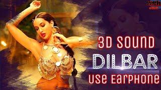 Dilbar || 3D sound || Use earphone for amazing sound effect || Neha kakkar || Satyameva jayate