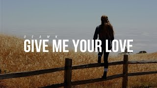 DEAMN - Give Me Your Love