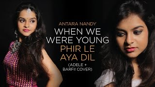 When We Were Young (Adele) - Phir Le Aya Dil (Barfi) | Cover Mashup by Antara Nandy / Keethan