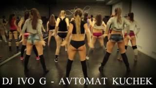 DJ IVO G & DJ ZLATAN -   AVTOMAT KUCHEK REMIX 2016