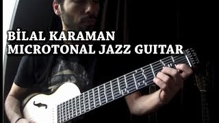 Bilal Karaman - Adjustable Microtonal Jazz Guitar