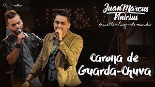 Juan Marcus e Vinícius - Carona de Guarda - Chuva (DVD O melhor lugar do mundo)