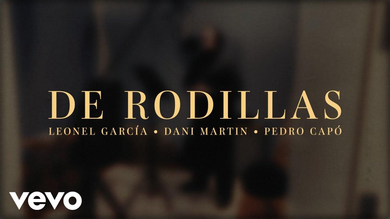 De Rodillas - Leonel García ft. Dani Martin y Pedro Capó