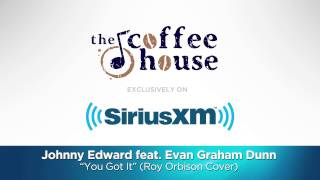 "Johnny Edward feat. Evan Graham Dunn ""You Got It"" Roy Orbison Cover // SiriusXM // Coffee House"
