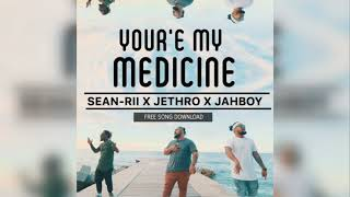 You're My Medicine - Jethro x JAHBOY x Sean Rii