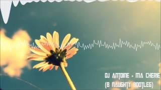 DJ Antoine - Ma Cherie (B Naughty Bootleg)