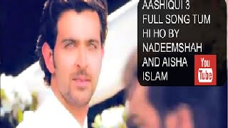AASHIQUI 3 FULL SONG TUM HI HO BY NADEEMSHAH AND AISHA ISLAM