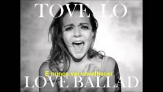 Tove Lo - Love Ballad [Legendado PT/BR]