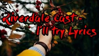 Riverdale Cast - I'll try with lyrics