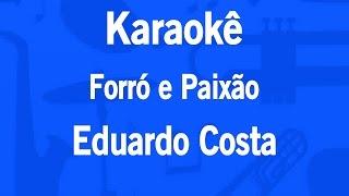 Karaokê Forró e Paixão - Eduardo Costa