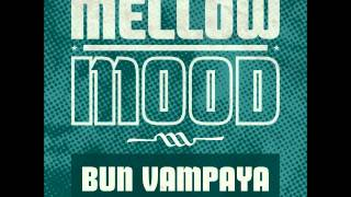 Mellow Mood - Bun vampaya