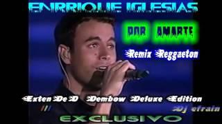 Enrrique  Iglesias Por Amarte Version Reggaeton
