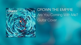 Crown the Empire - Are You Coming with Me? (Guitar Cover)